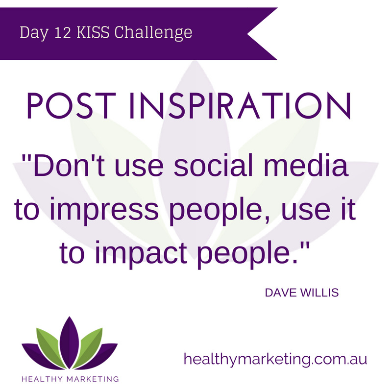 Post Inspiration: Don't use social media to impress people, use it to impact people. (Dave Willis)